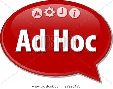 Speech bubble dialog illustration of business term saying Ad Hoc