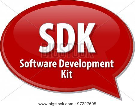 Speech bubble illustration of information technology acronym abbreviation term definition SDK Software Development Kit