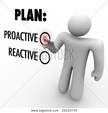 A man presses a button beside the word Proactive instead of Reactive symbolizing the choice to take action and initiative to make improvement or first steps to success