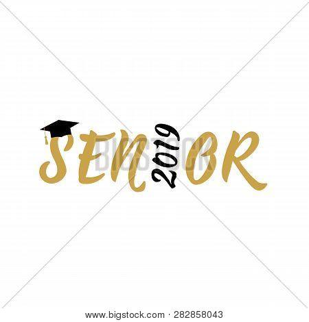 poster of Senior 2019. Hand Drawn Lettering. Vector Illustration. Template For Graduation Design, High School