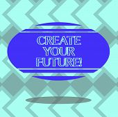 Text Sign Showing Create Your Future. Conceptual Photo Work Hard To Shape Your Life And Have Good Ca poster