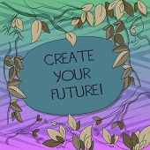 Conceptual Hand Writing Showing Create Your Future. Business Photo Text Work Hard To Shape Your Life poster