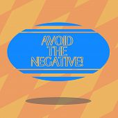 Text Sign Showing Avoid The Negative. Conceptual Photo Asking Someone To Go For Positive Actions Alt poster