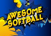 Awesome Softball - Vector Illustrated Comic Book Style Phrase On Abstract Background. poster