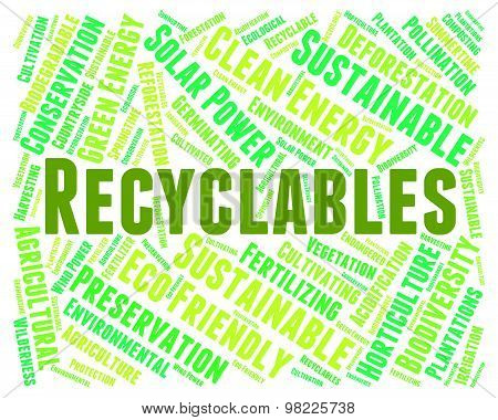 Recyclables Word Indicates Eco Friendly And Environmentally