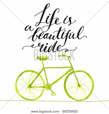 Inspirational quote - life is a beautiful ride. Handwritten modern calligraphy poster with green han