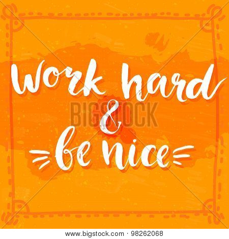 Work hard and be nice - motivational quote, typography art with brush texture. vector phase on orang