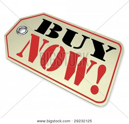 A price tag with the words Buy Now expressing the urgency of a special sale or clearance event or other opportunity to get great savings on a purchase