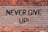 Handwriting Text Never Give Up. Concept Meaning Be Persistent Motivate Yourself Succeed Never Look B poster