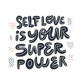 Motivational Girl Power Handwritten Quote. Self Love Is Your Superpower Stylized Lettering, Typograp poster