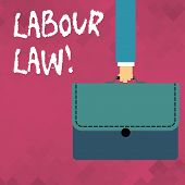 Word Writing Text Labour Law. Business Concept For Rules Relating To Rights And Responsibilities Of  poster
