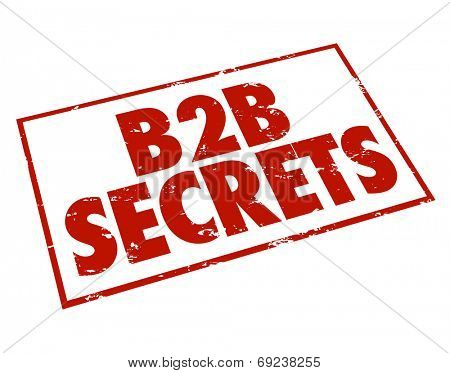 B2B Secrets stamped in red ink promising information, tips, advice and expert opinions on how to sell to other businesses