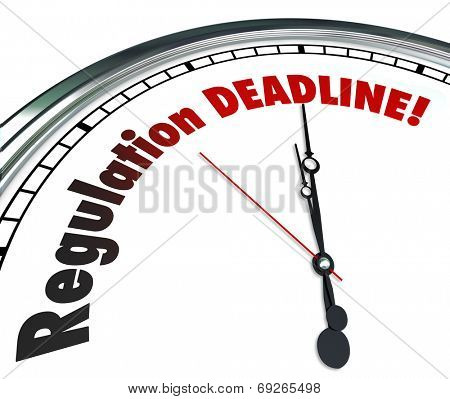 Regulation Deadline words on a white clock face reminding you it is time to meet, follow or comply with important rules, guidelines and laws