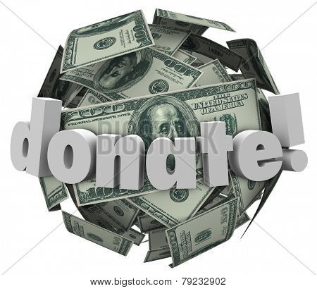Donate word in 3d letters on a sphere or ball of cash or money to illustrate helping others and those in need with a donation or contribution to a worthy cause