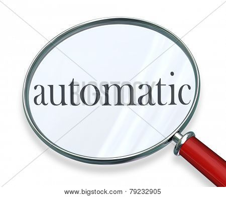 Automatic word under a magnifying glass to illustrate a system, process, system or program of automation to complete a task or job