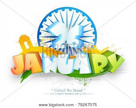 3D text 26 January with famous monument in national tricolor and Ashoka Wheel for Indian Republic Day celebration.