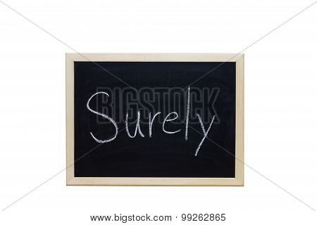Surely Written With White Chalk On Blackboard.
