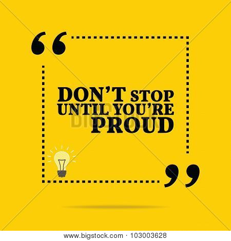 Inspirational Motivational Quote. Don't Stop Until You're Proud.
