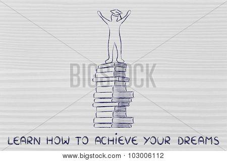 Achieve Your Dreams Through Education: Graduation