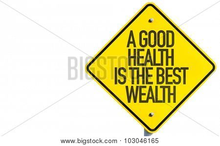 A Good Wealth Is The Best Wealth sign isolated on white background