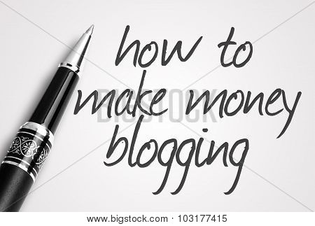 Pen Writes How To Make Money Blogging On Paper