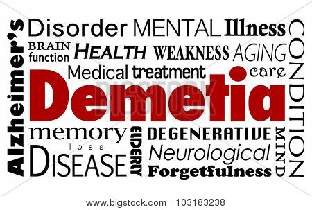 Dementia word in a collage of related medical terms and conditions such as Alzheimer's disease, mental function, health care, medical treatment and illness