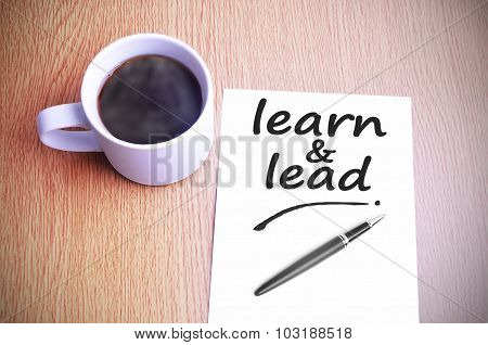 Coffee On The Table With Note Writing Learn And Lead