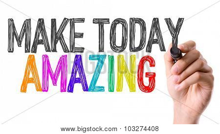 Hand with marker writing: Make Today Amazing