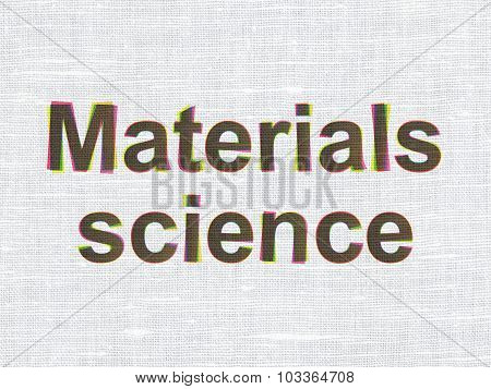 Science concept: Materials Science on fabric texture background