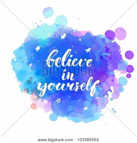 Believe in yourself. Inspirational quote with modern brush calligraphy at artistic night sky backgro