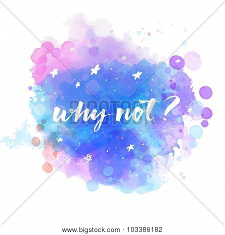 Why not - question lettering at starry night sky background. Calligraphy phrase about life, decision