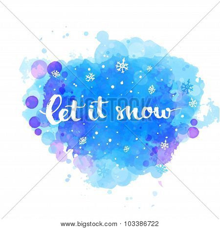 Let it snow - winter card with white snow and hand lettering at artistic blue background. Vector Chr