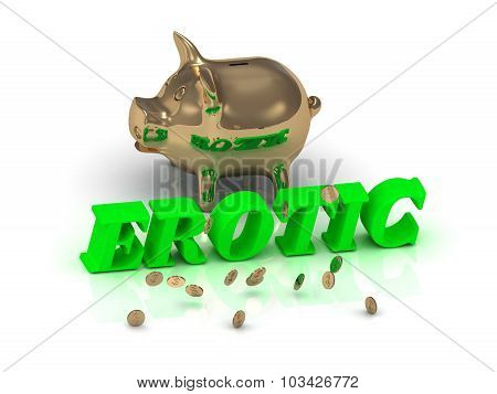 Erotic- Inscription Of Green Letters And Gold Piggy