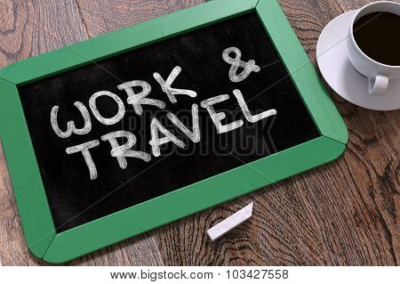 Work and Travel Handwritten on Chalkboard.