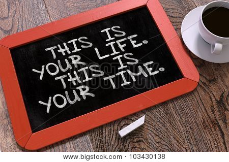 This is Your Life. This is Your Time. Motivational Quote.