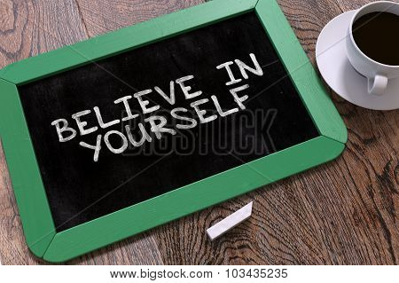 Believe in Yourself - Chalkboard with Hand Drawn Text.