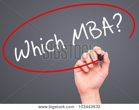 Man Hand writing Which MBA? with black marker on visual screen.