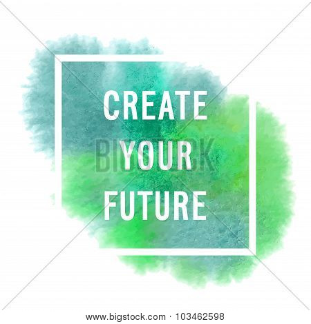 """Motivation Poster """"create Your Future"""""""