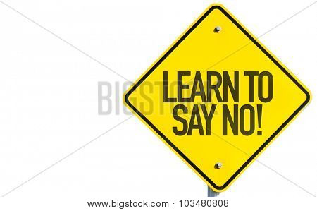 Learn To Say No! sign isolated on white background