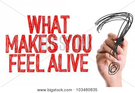 Hand with marker writing: What Makes You Feel Alive?