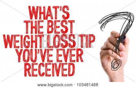 Hand with marker writing: Whats the Best Weight Loss Tip You've Ever Received?
