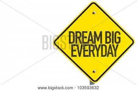 Dream Big Everyday sign isolated on white background