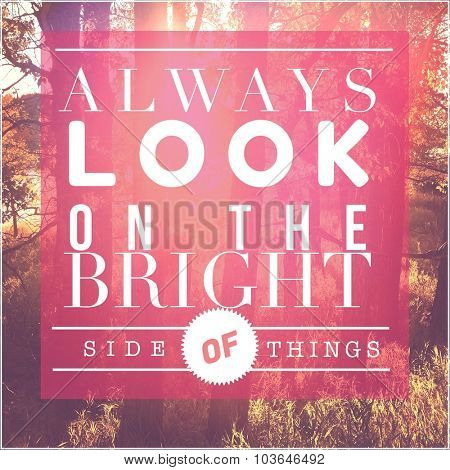 Inspirational Typographic Quote - Always look on the bright side of things