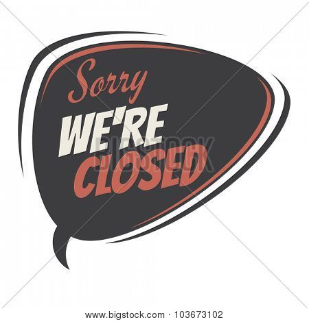 sorry we're closed retro speech bubble