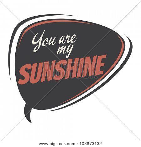 you are my sunshine retro speech balloon