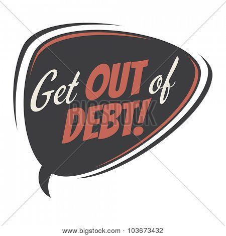 get out of debt retro speech bubble