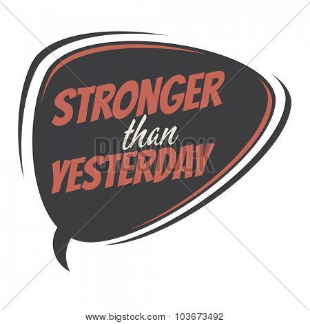 stronger than yesterday retro speech balloon