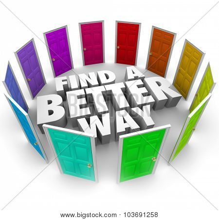 Find a Better Way 3d words surrounded by many doors to illustrate new opportunities and alternative paths to lead to success in life, job or career