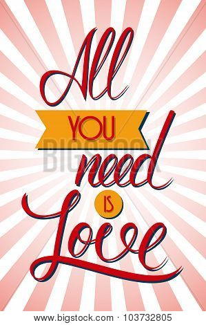 All you need is love. Handwritten lettering sign.