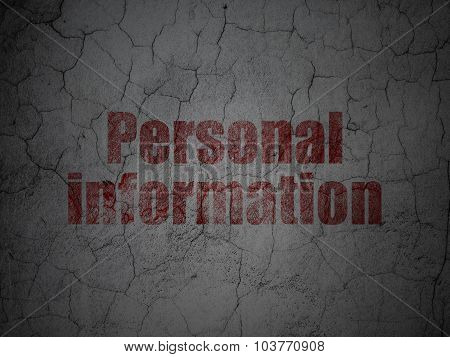 Protection concept: Personal Information on grunge wall background